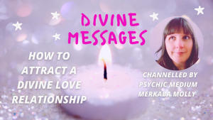 How to manifest a divine partnership - Channelled by Psychic Medium Merkaba Molly